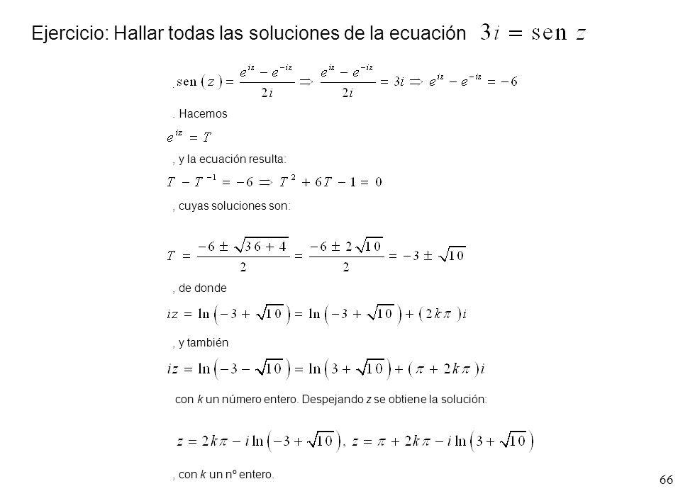 66 Ejercicio: Hallar todas las soluciones de la ecuación.. Hacemos, y la ecuación resulta:, cuyas soluciones son:, de donde, y también con k un número