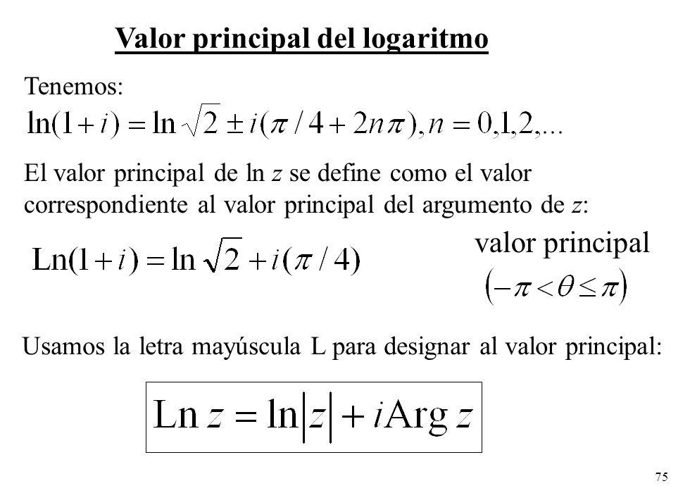 75 Valor principal del logaritmo El valor principal de ln z se define como el valor correspondiente al valor principal del argumento de z: Usamos la l