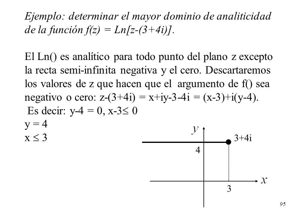 95 Ejemplo: determinar el mayor dominio de analiticidad de la función f(z) = Ln[z-(3+4i)]. El Ln() es analítico para todo punto del plano z excepto la