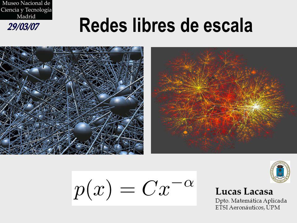 Redes libres de escala Lucas Lacasa Dpto. Matemática Aplicada ETSI Aeronáuticos, UPM