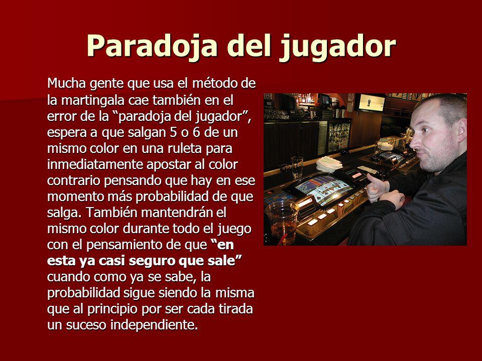 Paradoja del jugador Mucha gente que usa el método de la martingala cae también en el error de la paradoja del jugador, espera a que salgan 5 o 6 de u
