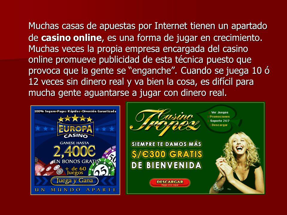 Muchas casas de apuestas por Internet tienen un apartado de casino online, es una forma de jugar en crecimiento. Muchas veces la propia empresa encarg