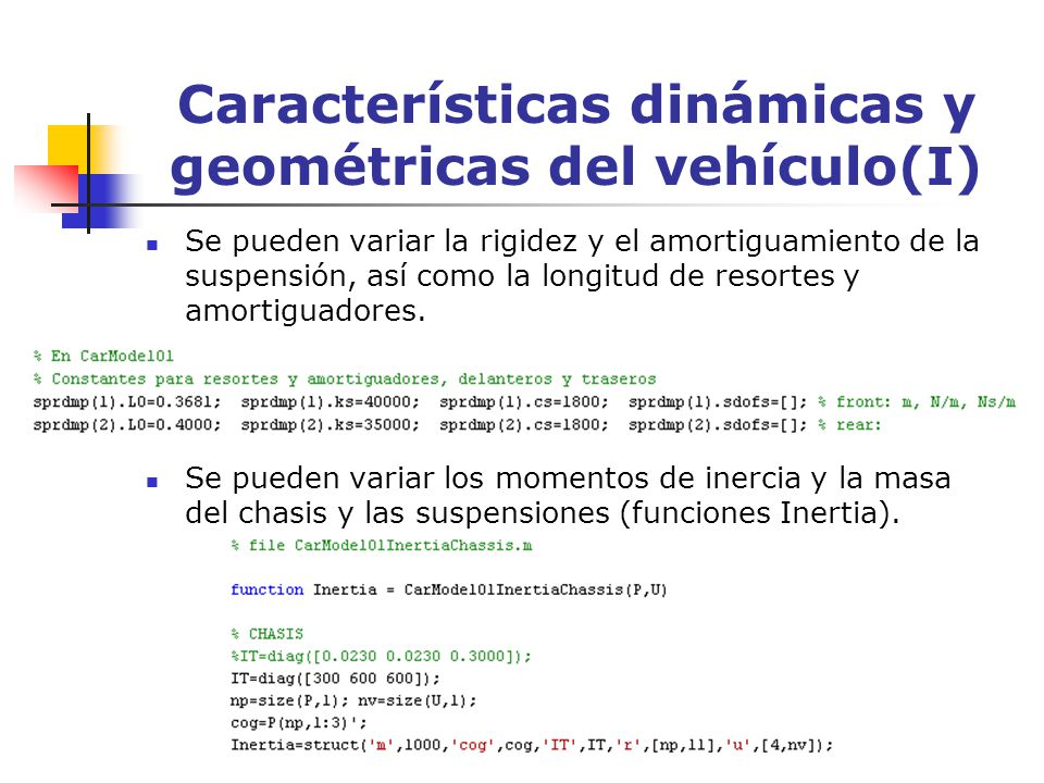 Características dinámicas y geométricas del vehículo(I) Se pueden variar la rigidez y el amortiguamiento de la suspensión, así como la longitud de res