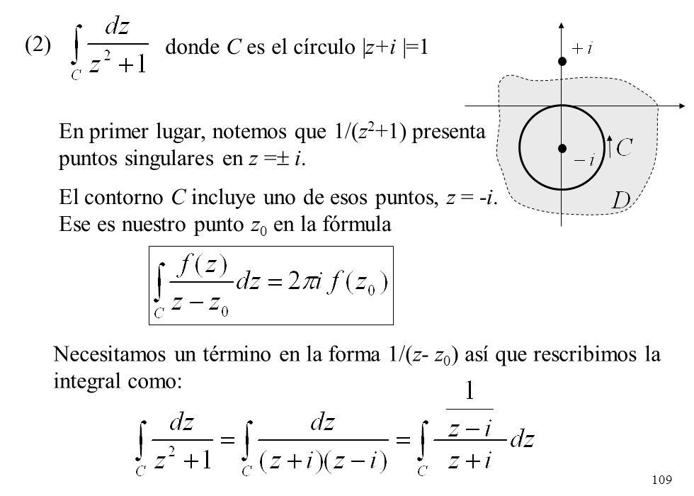 109 (2) donde C es el círculo  z+i  =1 Necesitamos un término en la forma 1/(z- z 0 ) así que rescribimos la integral como: En primer lugar, notemos q