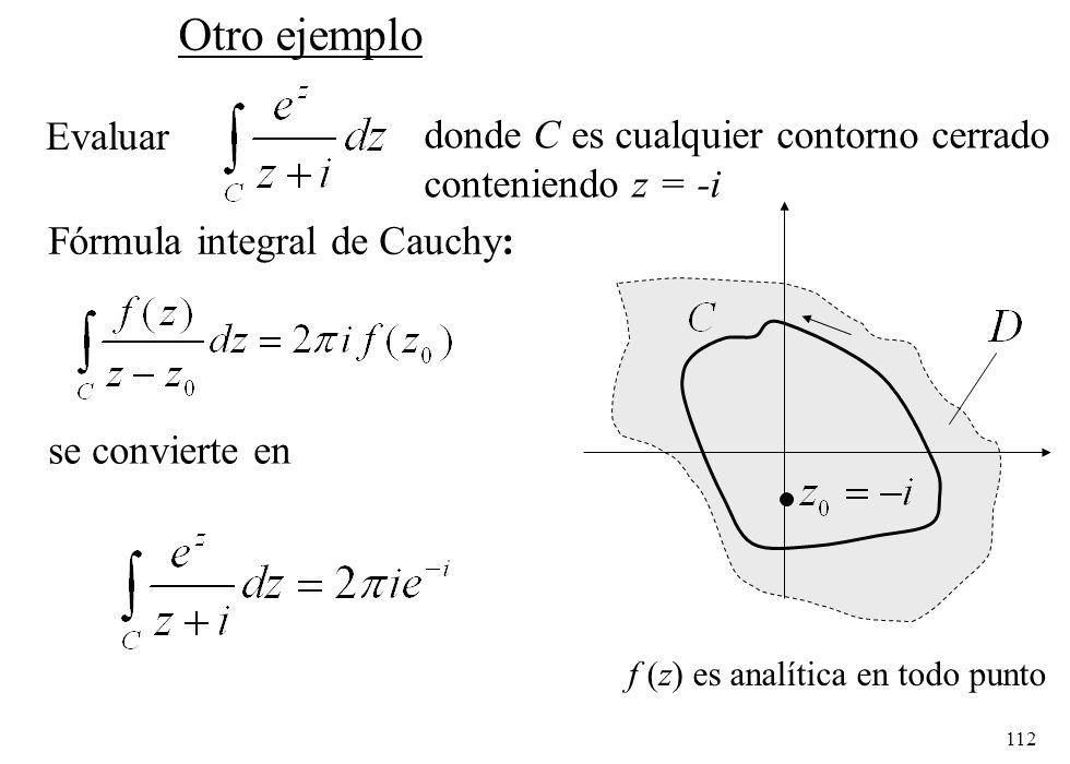 112 Otro ejemplo Fórmula integral de Cauchy: se convierte en Evaluar donde C es cualquier contorno cerrado conteniendo z = -i f (z) es analítica en to