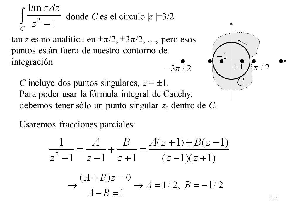 114 donde C es el círculo  z  =3/2 tan z es no analítica en /2, 3 /2,, pero esos puntos están fuera de nuestro contorno de integración C incluye dos p