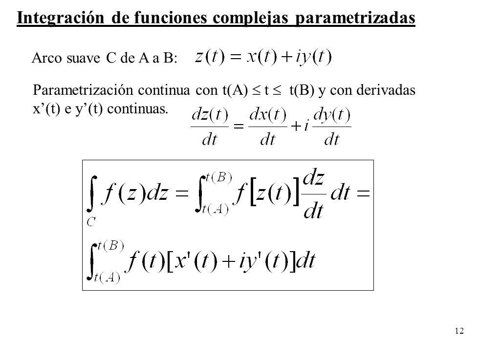 12 Integración de funciones complejas parametrizadas Arco suave C de A a B: Parametrización continua con t(A) t t(B) y con derivadas x(t) e y(t) conti