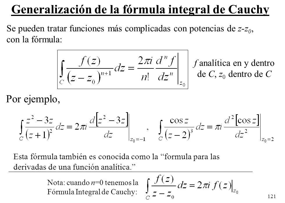 121 Por ejemplo, Se pueden tratar funciones más complicadas con potencias de z-z 0, con la fórmula: Nota: cuando n=0 tenemos la Fórmula Integral de Ca
