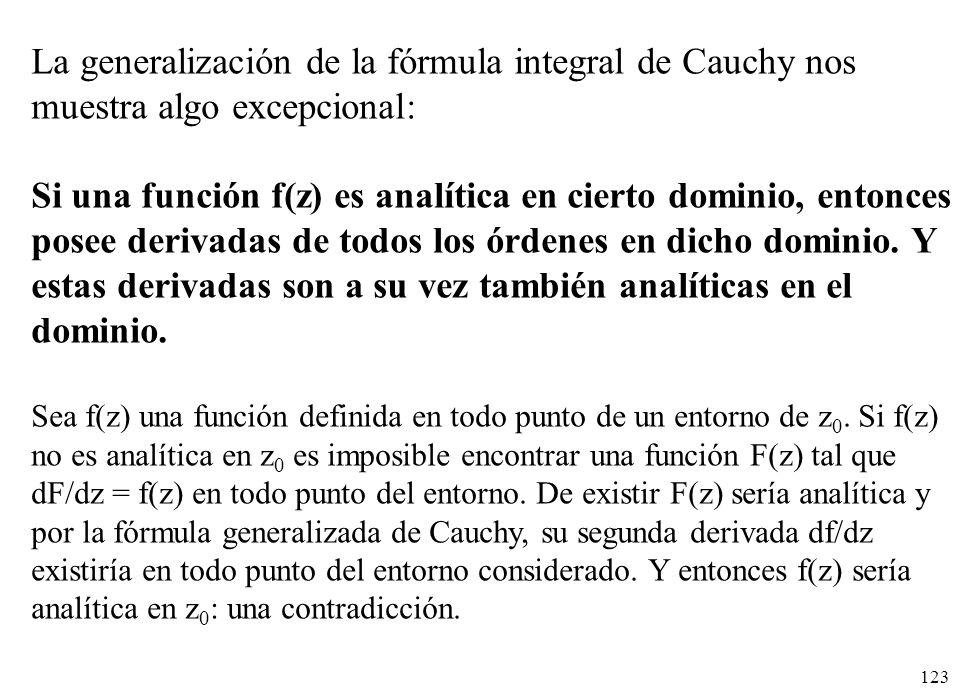 123 La generalización de la fórmula integral de Cauchy nos muestra algo excepcional: Si una función f(z) es analítica en cierto dominio, entonces pose