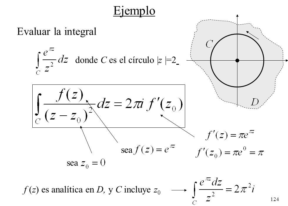 124 Ejemplo Evaluar la integral donde C es el círculo  z  =2 sea f (z) es analítica en D, y C incluye z 0