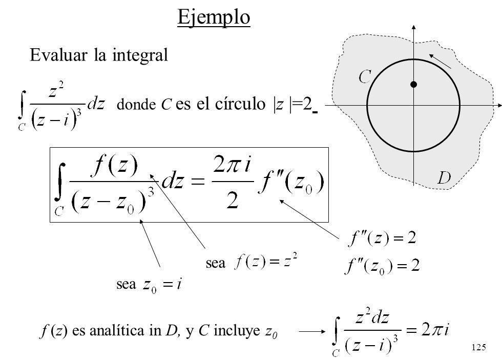 125 Ejemplo Evaluar la integral donde C es el círculo  z  =2 sea f (z) es analítica in D, y C incluye z 0