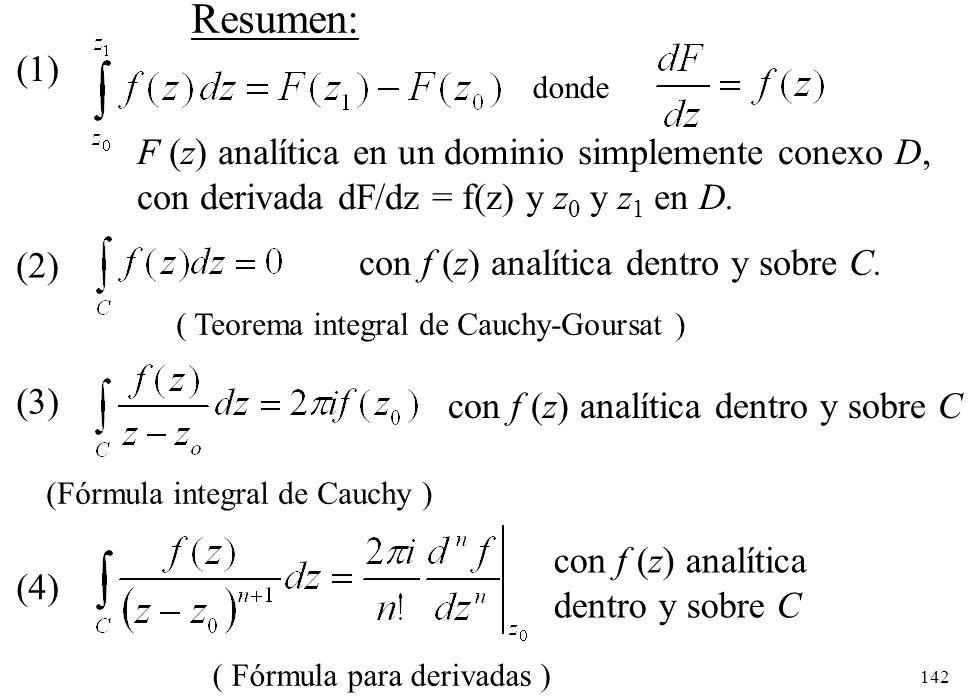 142 Resumen: con f (z) analítica dentro y sobre C. (1) con f (z) analítica dentro y sobre C (3) ( Teorema integral de Cauchy-Goursat ) (Fórmula integr