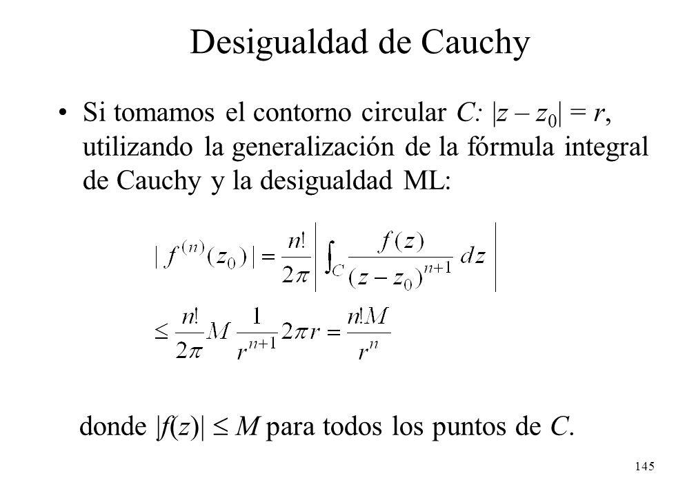 145 Desigualdad de Cauchy Si tomamos el contorno circular C:  z – z 0   = r, utilizando la generalización de la fórmula integral de Cauchy y la desigu