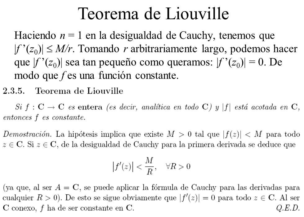 147 Haciendo n = 1 en la desigualdad de Cauchy, tenemos que  f (z 0 )  M/r. Tomando r arbitrariamente largo, podemos hacer que  f (z 0 )  sea tan pequ