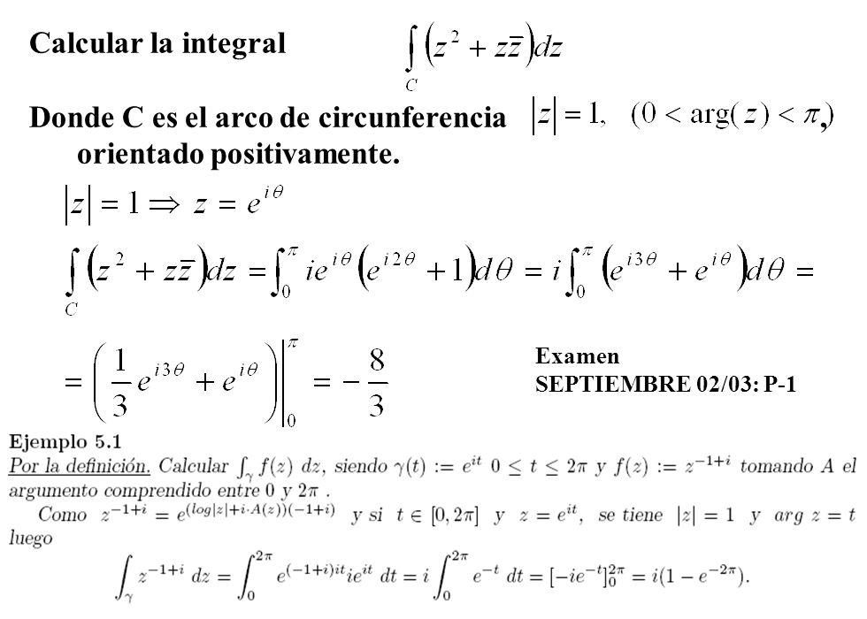 15 Calcular la integral Donde C es el arco de circunferencia, orientado positivamente. Examen SEPTIEMBRE 02/03: P-1