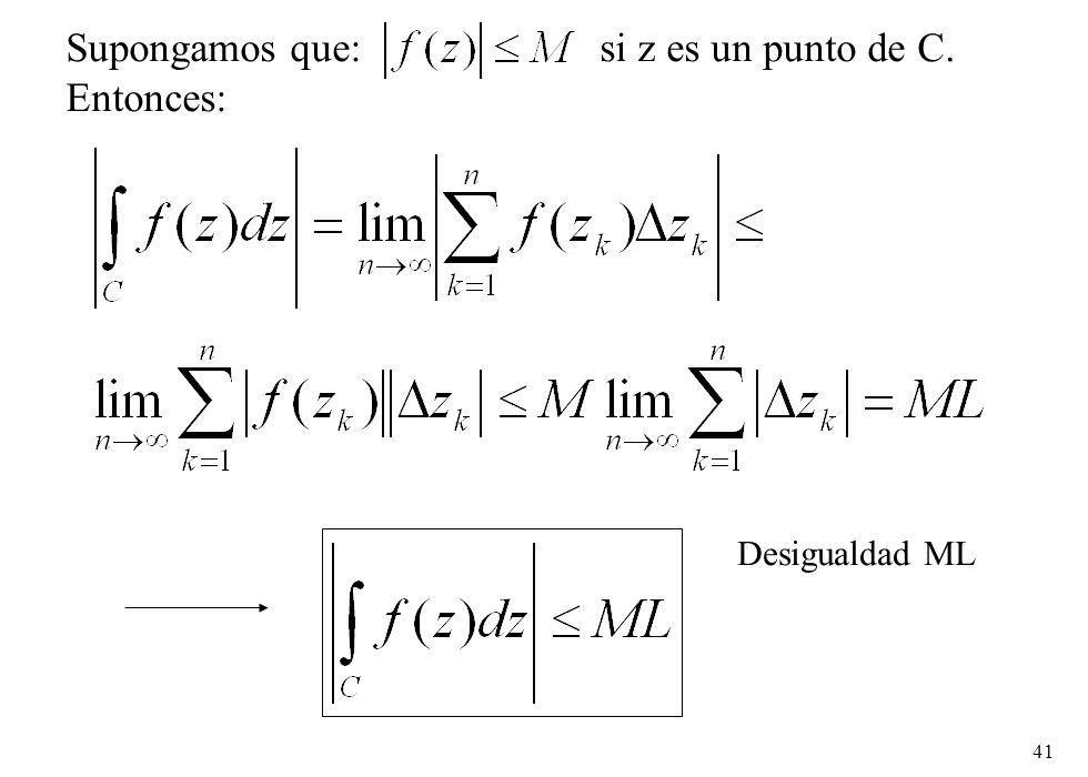 41 Supongamos que: si z es un punto de C. Entonces: Desigualdad ML