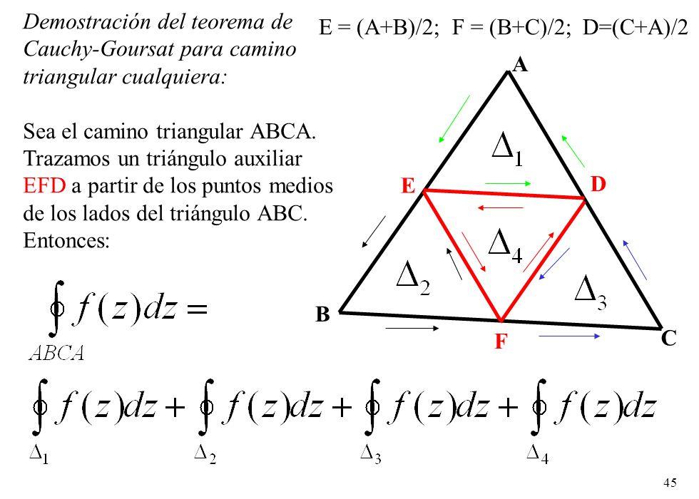 45 A B C D E F Demostración del teorema de Cauchy-Goursat para camino triangular cualquiera: Sea el camino triangular ABCA. Trazamos un triángulo auxi