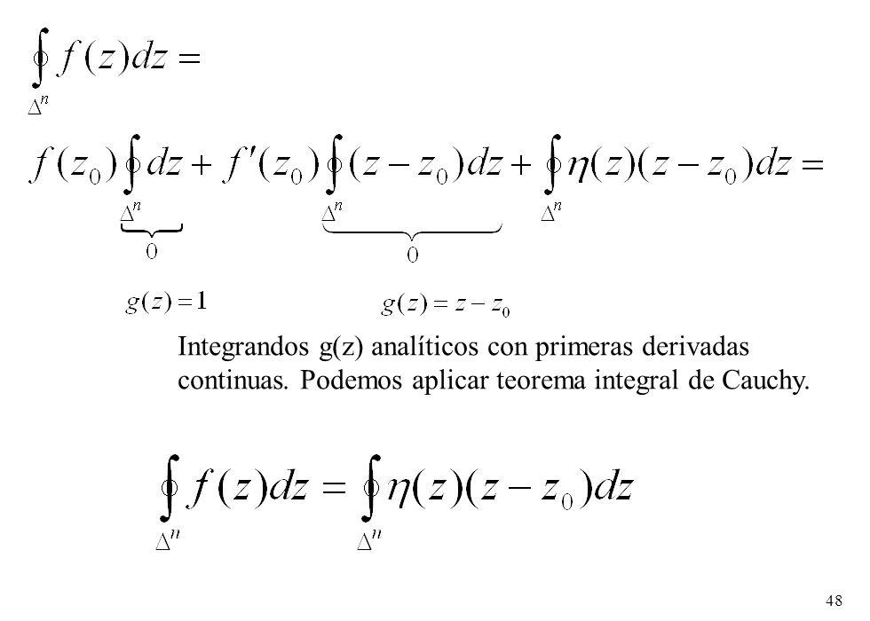 48 Integrandos g(z) analíticos con primeras derivadas continuas. Podemos aplicar teorema integral de Cauchy.