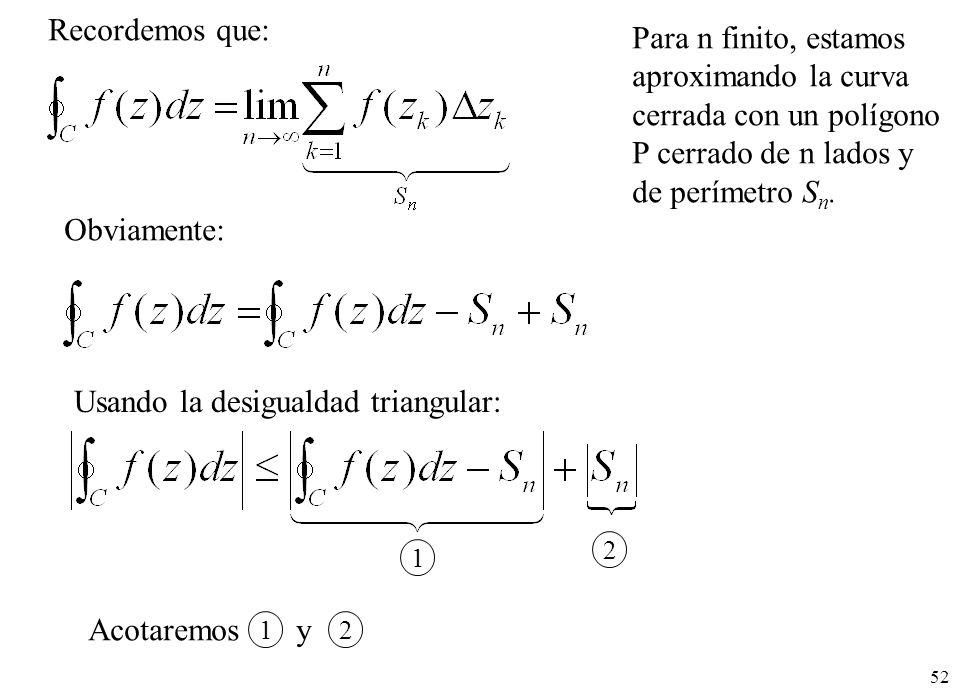 52 Recordemos que: Para n finito, estamos aproximando la curva cerrada con un polígono P cerrado de n lados y de perímetro S n. Obviamente: Usando la