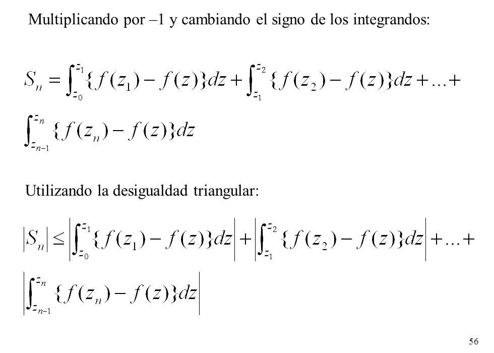 56 Utilizando la desigualdad triangular: Multiplicando por –1 y cambiando el signo de los integrandos: