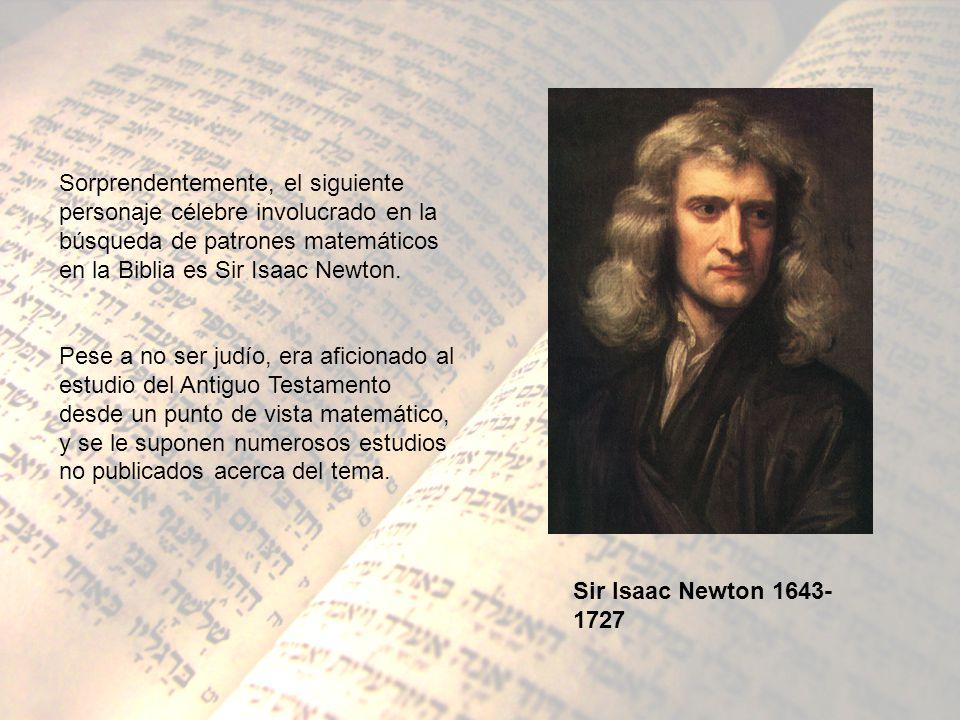 Sorprendentemente, el siguiente personaje célebre involucrado en la búsqueda de patrones matemáticos en la Biblia es Sir Isaac Newton. Pese a no ser j