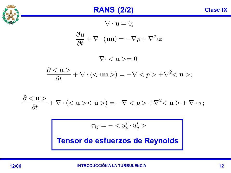 Clase IX 12/06 INTRODUCCIÓN A LA TURBULENCIA 12 RANS (2/2) Tensor de esfuerzos de Reynolds