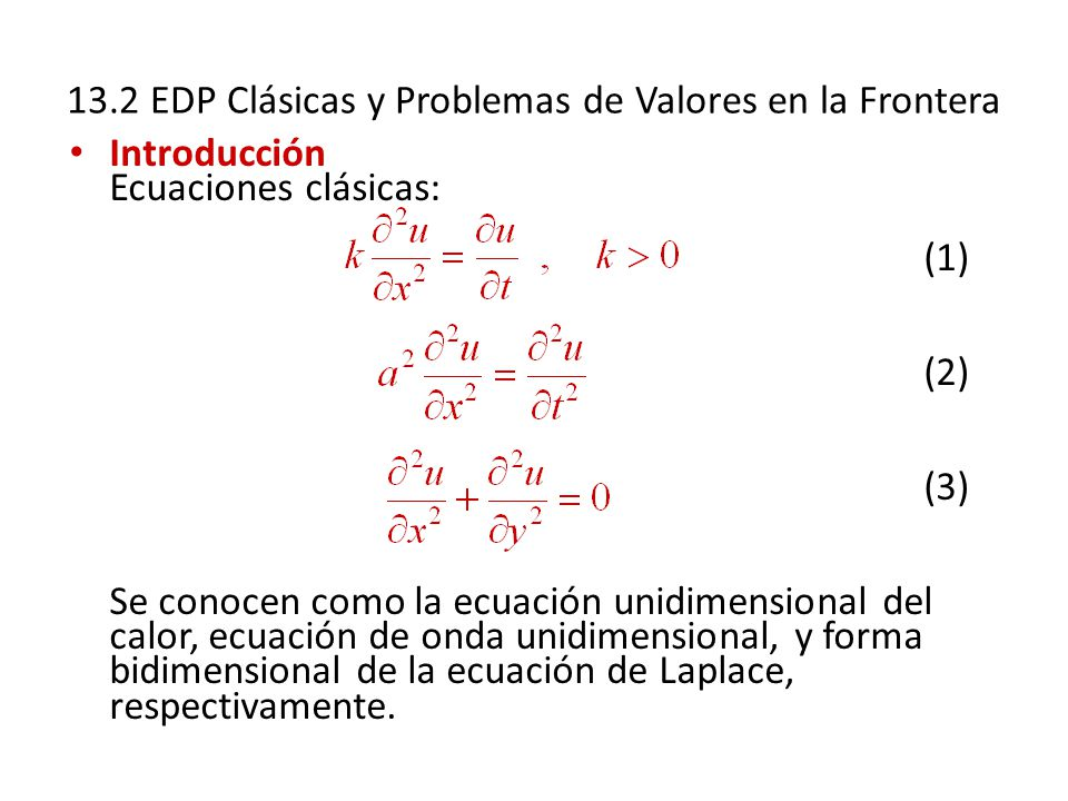 13.2 EDP Clásicas y Problemas de Valores en la Frontera Introducción Ecuaciones clásicas: (1) (2) (3) Se conocen como la ecuación unidimensional del c