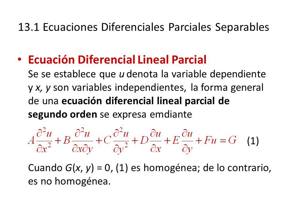 13.1 Ecuaciones Diferenciales Parciales Separables Ecuación Diferencial Lineal Parcial Se se establece que u denota la variable dependiente y x, y son