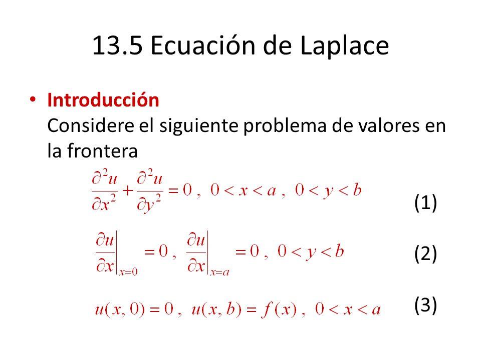 13.5 Ecuación de Laplace Introducción Considere el siguiente problema de valores en la frontera (1) (2) (3)