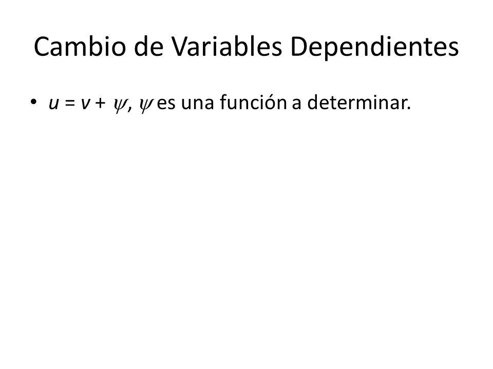 Cambio de Variables Dependientes u = v +, es una función a determinar.