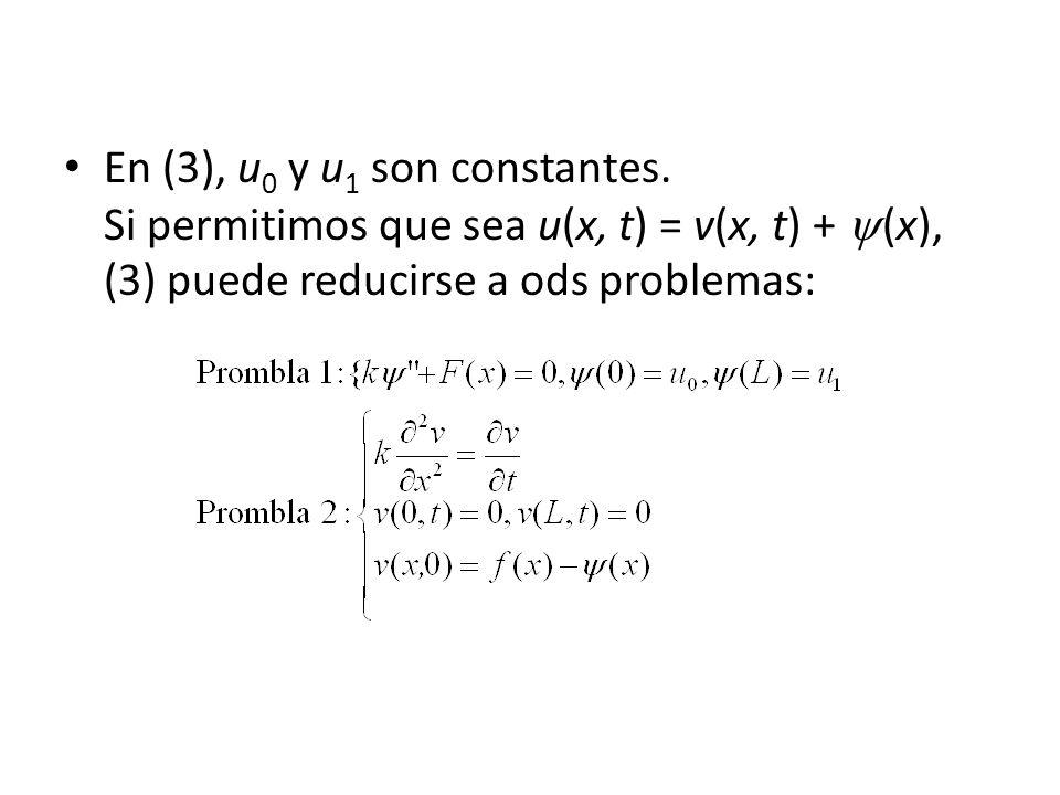 En (3), u 0 y u 1 son constantes. Si permitimos que sea u(x, t) = v(x, t) + (x), (3) puede reducirse a ods problemas: