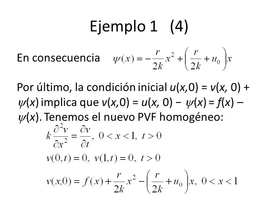Ejemplo 1 (4) En consecuencia Por último, la condición inicial u(x,0) = v(x, 0) + (x) implica que v(x,0) = u(x, 0) (x) = f(x) – (x). Tenemos el nuevo