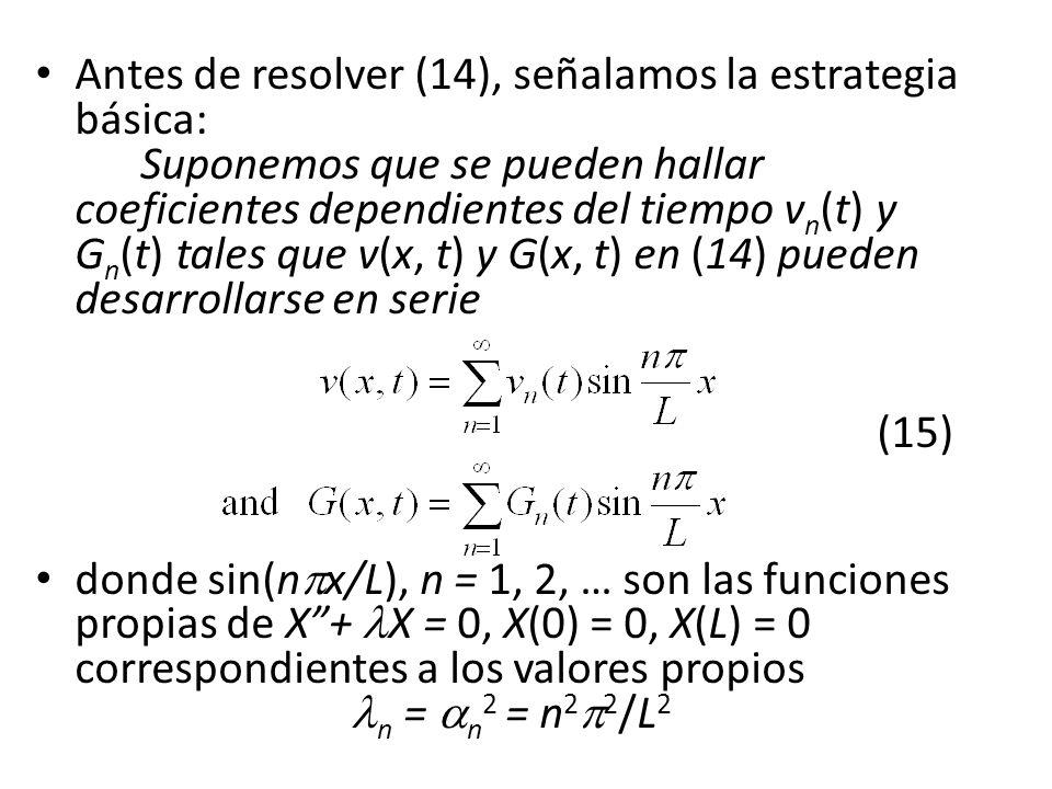 Antes de resolver (14), señalamos la estrategia básica: Suponemos que se pueden hallar coeficientes dependientes del tiempo v n (t) y G n (t) tales qu