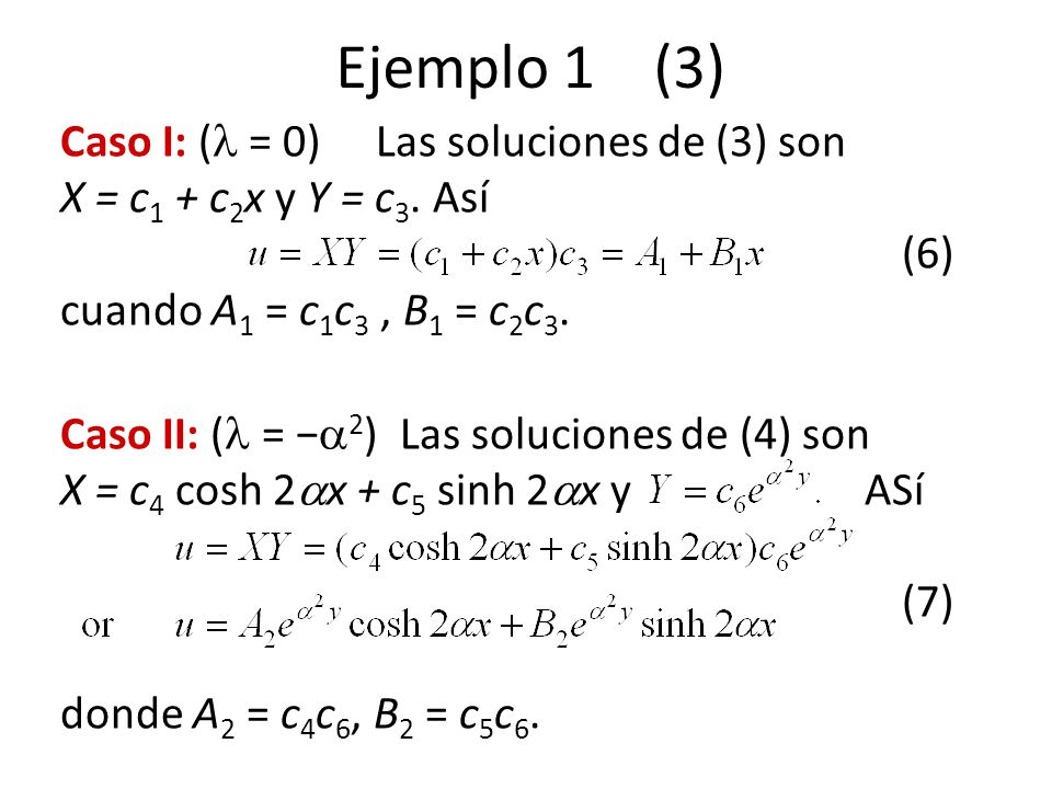Para = 2 > 0, > 0, (6) se transforma en X + 2 X = 0, X(0) = 0, X(a) = 0 Aplicando X(0) = 0 a la solución X = c 1 cos x + c 2 sin x, se tiene que c 2 = 0 y por tanto X = c 1 cos x.