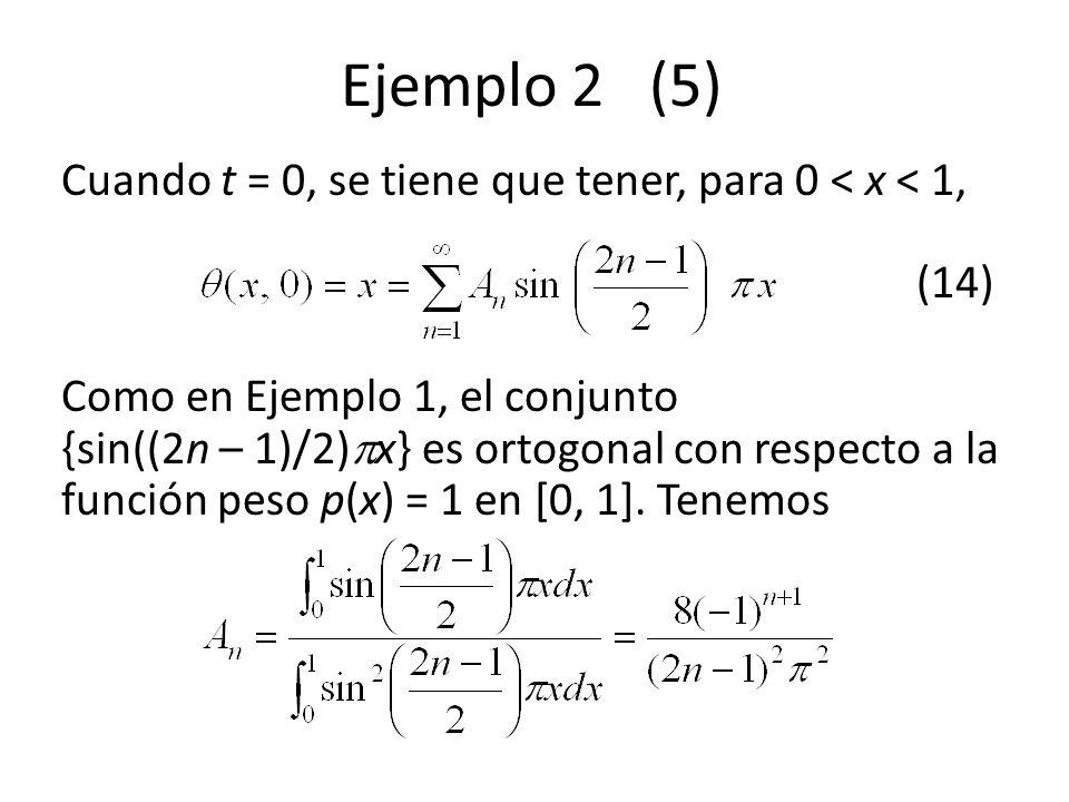 Ejemplo 2 (5) Cuando t = 0, se tiene que tener, para 0 < x < 1, (14) Como en Ejemplo 1, el conjunto {sin((2n – 1)/2) x} es ortogonal con respecto a la