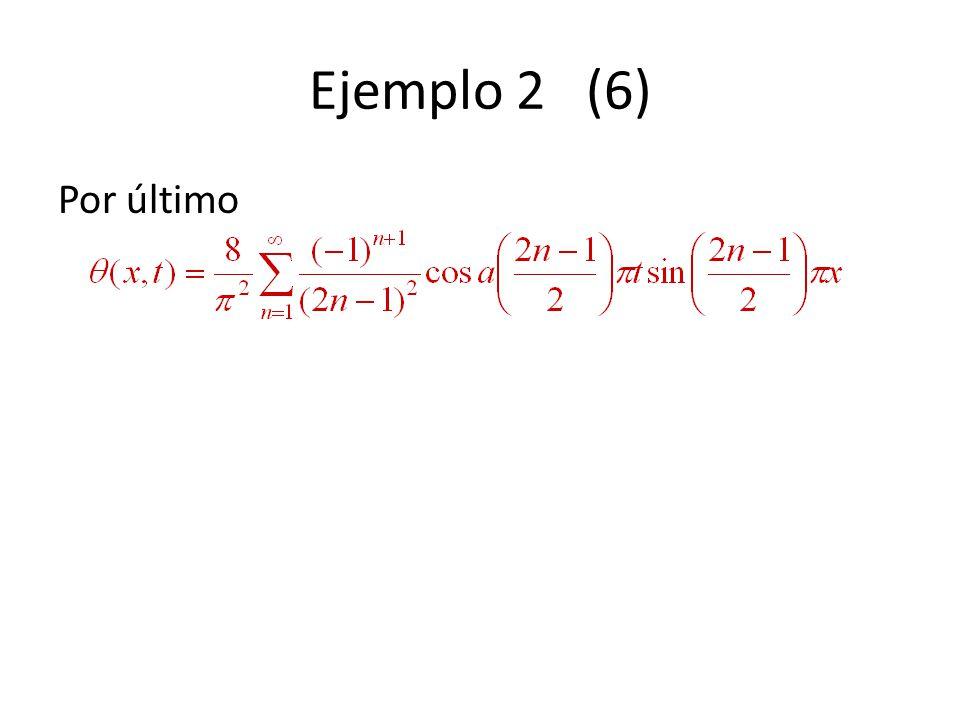Ejemplo 2 (6) Por último