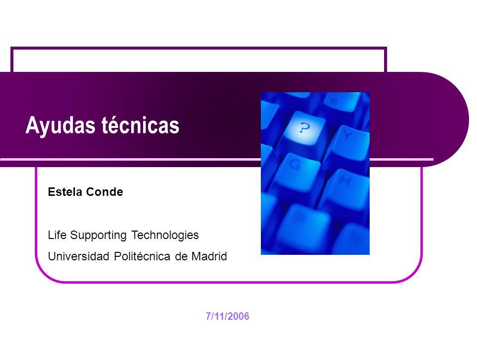 7/11/2006 Ayudas técnicas Estela Conde Life Supporting Technologies Universidad Politécnica de Madrid