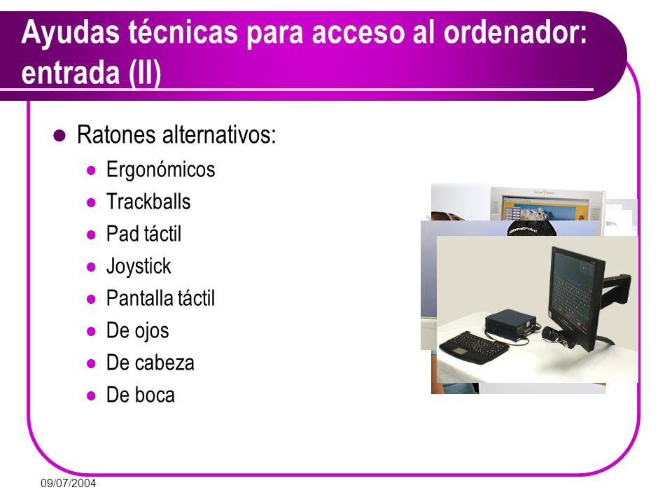 09/07/2004 Ayudas técnicas para acceso al ordenador: entrada (II) Ratones alternativos: Ergonómicos Trackballs Pad táctil Joystick Pantalla táctil De