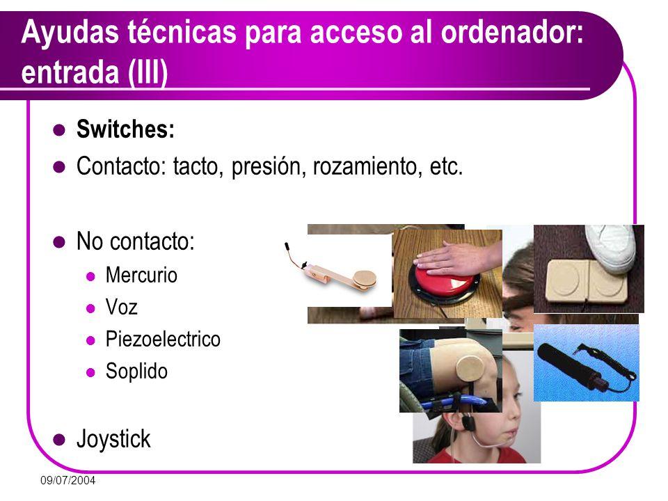 09/07/2004 Ayudas técnicas para acceso al ordenador: entrada (III) Switches: Contacto: tacto, presión, rozamiento, etc. No contacto: Mercurio Voz Piez