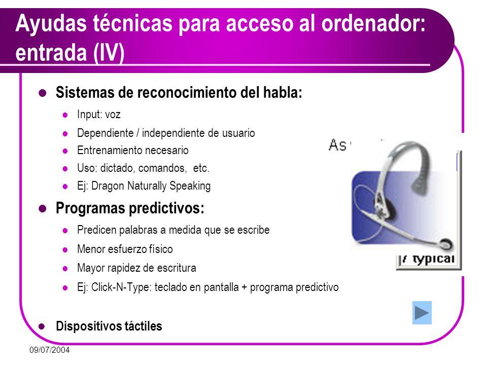 09/07/2004 Ayudas técnicas para acceso al ordenador: entrada (IV) Sistemas de reconocimiento del habla: Input: voz Dependiente / independiente de usua