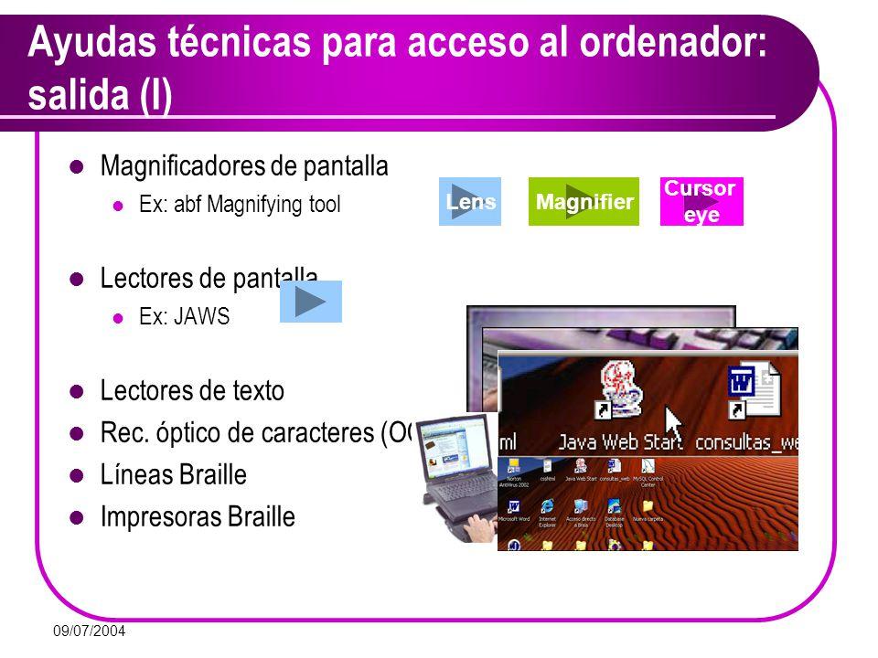 09/07/2004 Ayudas técnicas para acceso al ordenador: salida (I) Magnificadores de pantalla Ex: abf Magnifying tool Lectores de pantalla Ex: JAWS Lecto