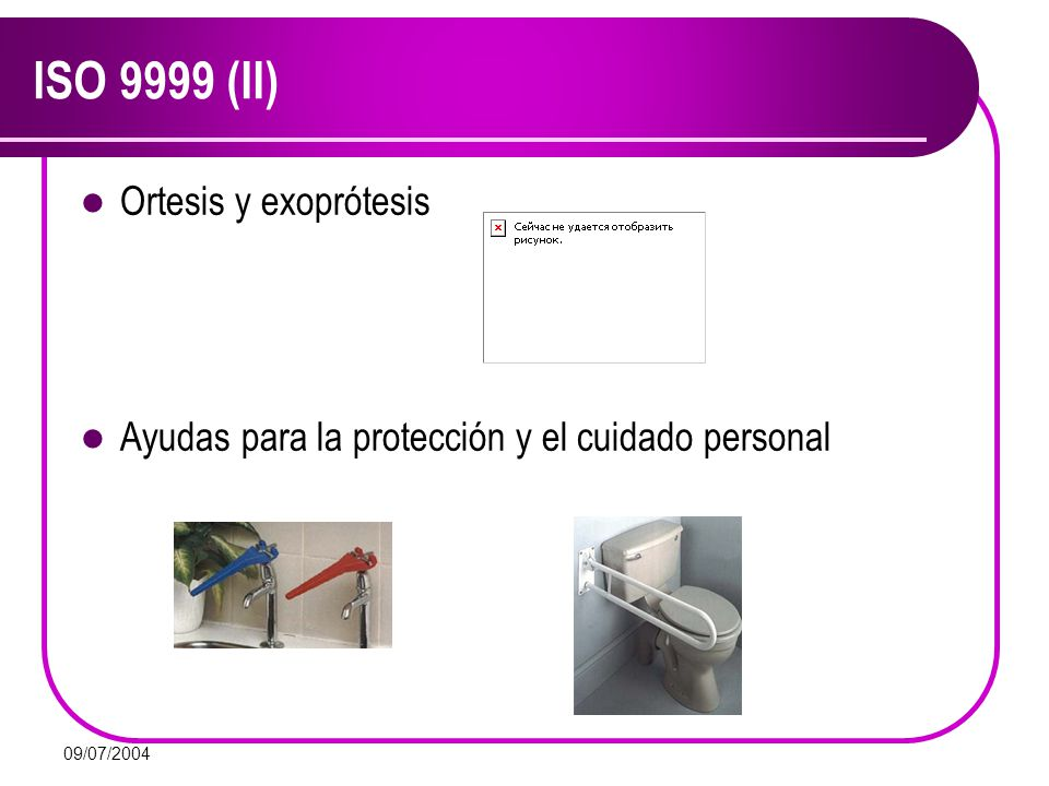 09/07/2004 ISO 9999 (II) Ortesis y exoprótesis Ayudas para la protección y el cuidado personal