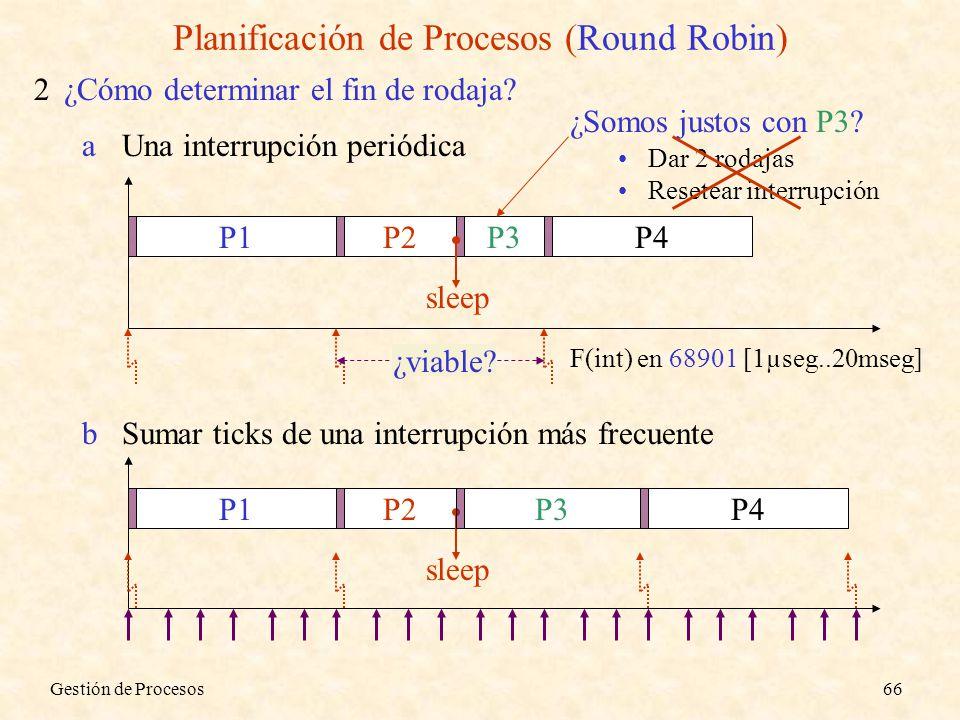 Gestión de Procesos66 Planificación de Procesos (Round Robin) 2¿Cómo determinar el fin de rodaja? aUna interrupción periódica P1P2P3P4 sleep ¿Somos ju