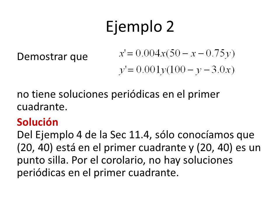Ejemplo 2 Demostrar que no tiene soluciones periódicas en el primer cuadrante. Solución Del Ejemplo 4 de la Sec 11.4, sólo conocíamos que (20, 40) est