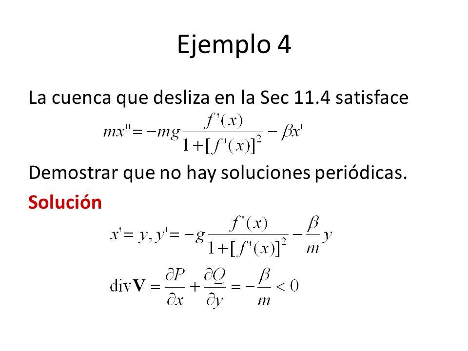 Ejemplo 4 La cuenca que desliza en la Sec 11.4 satisface Demostrar que no hay soluciones periódicas.