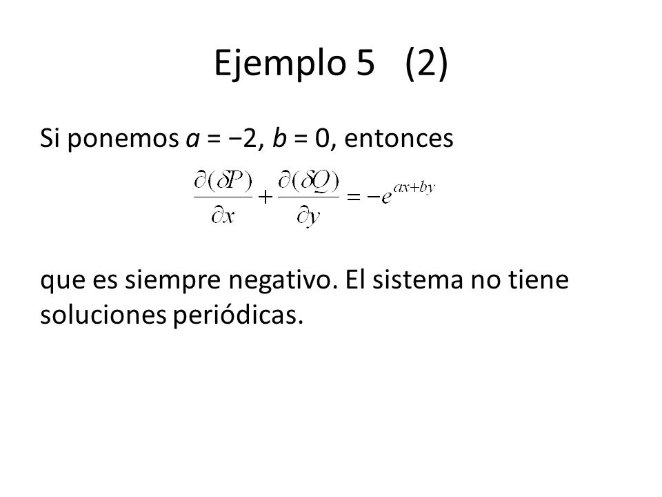 Ejemplo 5 (2) Si ponemos a = 2, b = 0, entonces que es siempre negativo. El sistema no tiene soluciones periódicas.