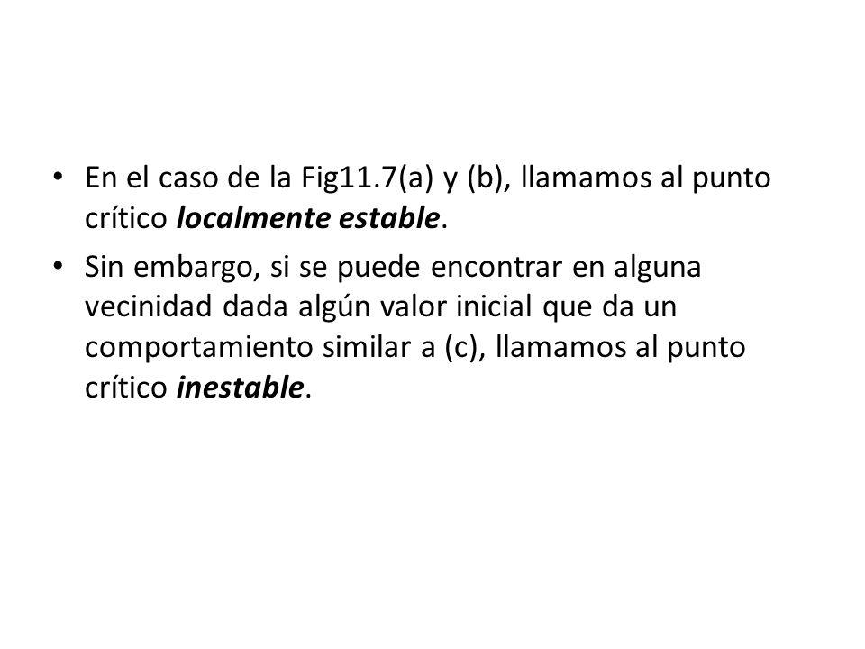 En el caso de la Fig11.7(a) y (b), llamamos al punto crítico localmente estable.