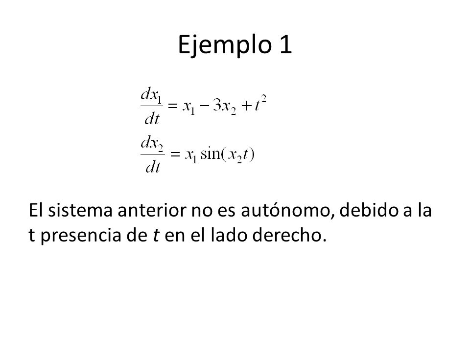Ejemplo 2 Considere Si permitimos que sea x =, y =, entonces es un sistema de primer orden.