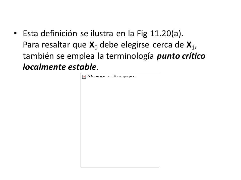 Esta definición se ilustra en la Fig 11.20(a). Para resaltar que X 0 debe elegirse cerca de X 1, también se emplea la terminología punto crítico local