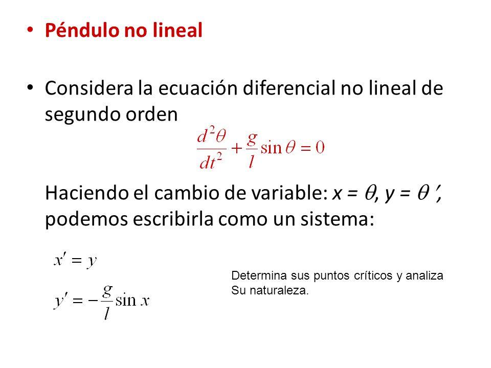 Péndulo no lineal Considera la ecuación diferencial no lineal de segundo orden Haciendo el cambio de variable: x =, y =, podemos escribirla como un si